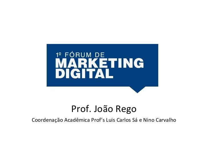 Prof. João Rego Coordenação Acadêmica Prof's Luis Carlos Sá e Nino Carvalho