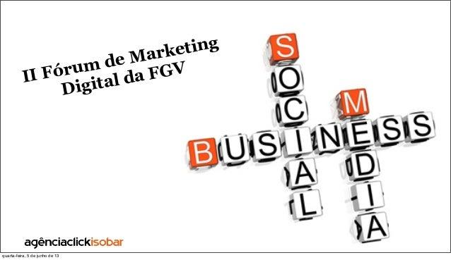 II Fórum de MarketingDigital da FGVquarta-feira, 5 de junho de 13