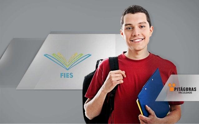 O QUE É O FIES?  O Fundo de Financiamento Estudantil (FIES) é um  programa do Ministério da Educação para financiar  a gra...