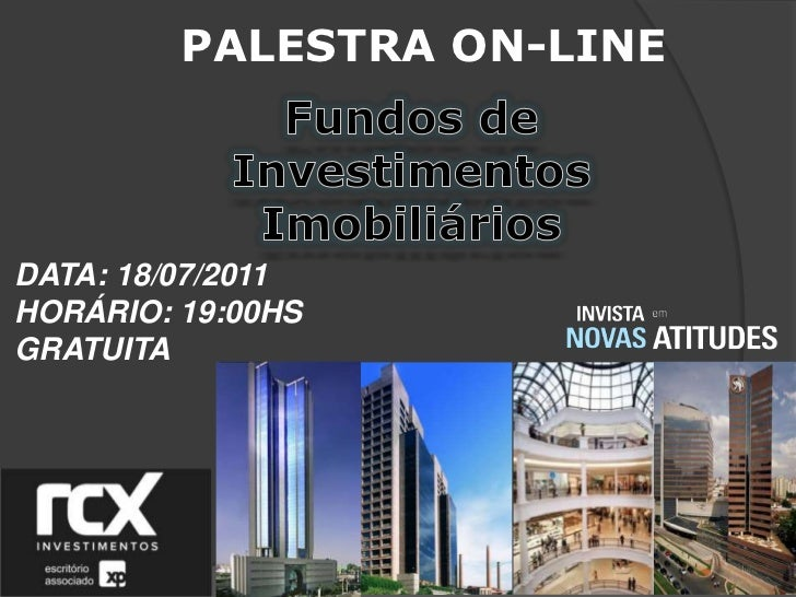 PALESTRA ON-LINE<br />Fundos de Investimentos Imobiliários<br />DATA: 18/07/2011<br />HORÁRIO: 19:00HS<br />GRATUITA<br />