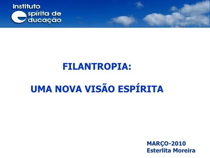 MARÇO-2010 Esterlita Moreira  FILANTROPIA: UMA NOVA VISÃO ESPÍRITA