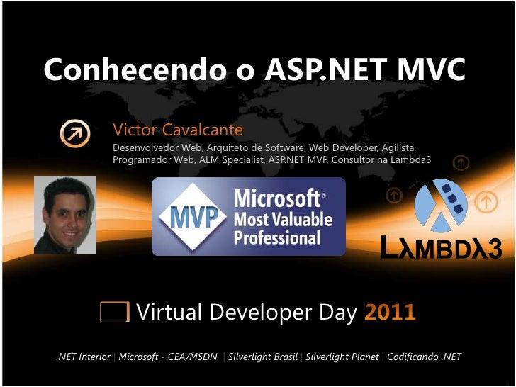 Conhecendo o ASP.NET MVC<br />Victor Cavalcante<br />Desenvolvedor Web, Arquiteto de Software, Web Developer, Agilista, Pr...
