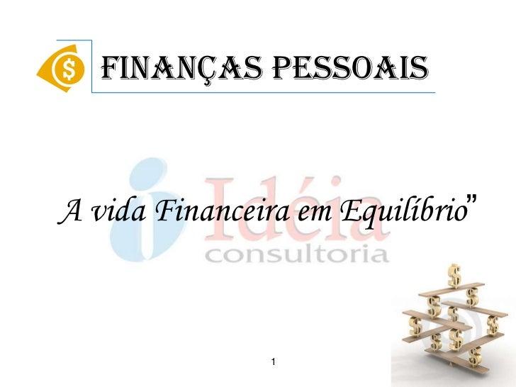 """Finanças PessoaisA vida Financeira em Equilíbrio""""                1"""