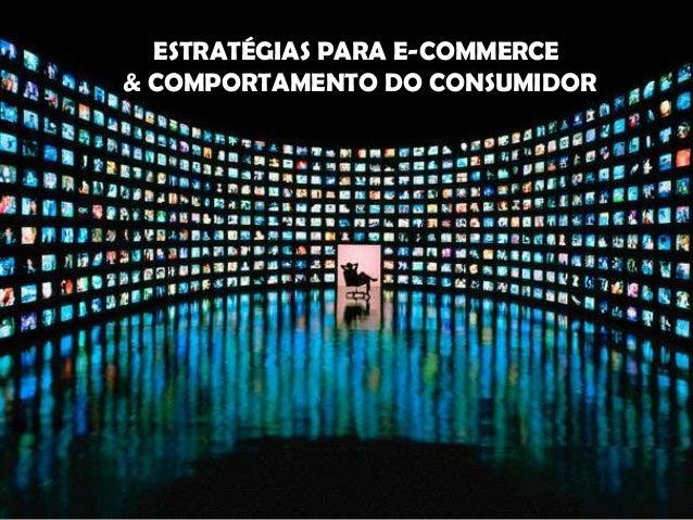 ESTRATÉGIAS PARA E-COMMERCE& COMPORTAMENTO DO CONSUMIDOR
