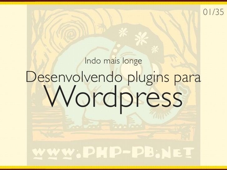 01/35        Indo mais longeDesenvolvendo plugins para  Wordpress