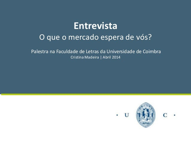 Entrevista O que o mercado espera de vós? Palestra na Faculdade de Letras da Universidade de Coimbra Cristina Madeira | Ab...