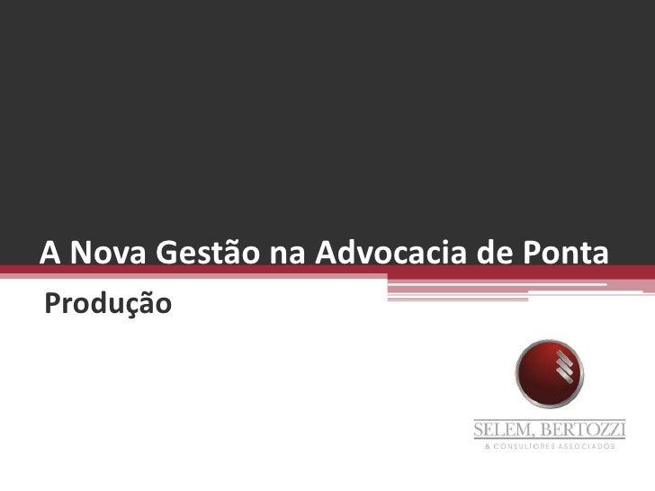 A Nova Gestão na Advocacia de Ponta<br />Produção<br />