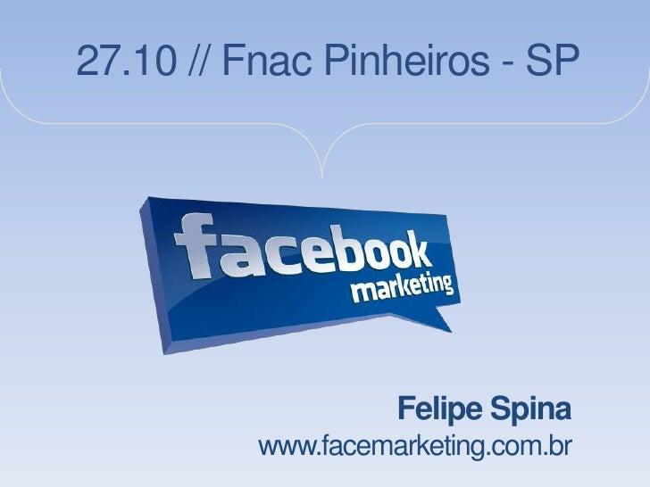 27.10 // Fnac Pinheiros - SP                    Felipe Spina          www.facemarketing.com.br