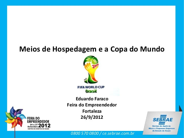 Meios de Hospedagem e a Copa do Mundo                Eduardo Faraco            Feira do Empreendedor                    Fo...