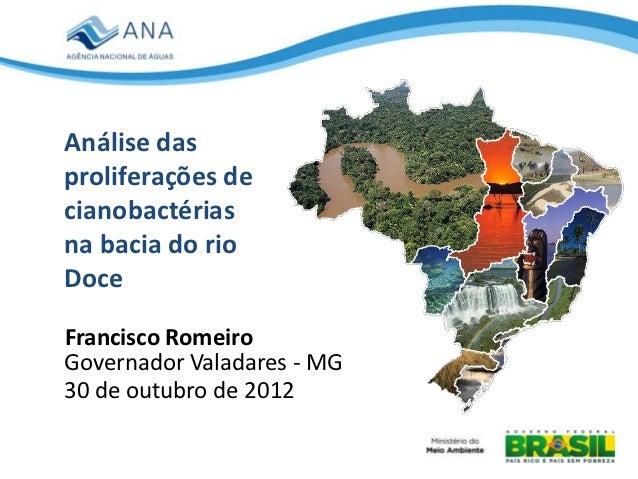 Análise dasproliferações decianobactériasna bacia do rioDoceFrancisco RomeiroGovernador Valadares - MG30 de outubro de 2012