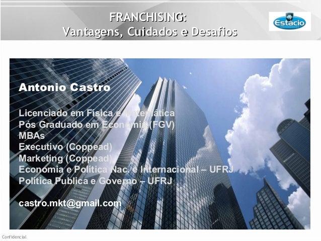 FRANCHISING:                 Vantagens, Cuidados e Desafios        Antonio Castro        Licenciado em Física e Matemática...
