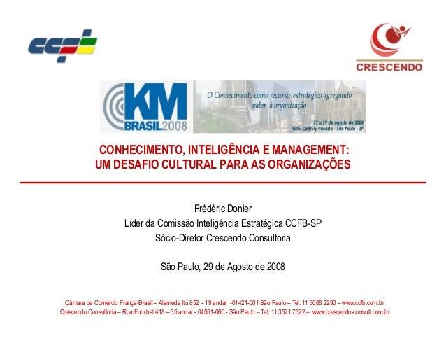 CONHECIMENTO, INTELIGÊNCIA E MANAGEMENT: UM DESAFIO CULTURAL PARA AS ORGANIZAÇÕES © Crescendo Consultoria Frédéric Donier ...