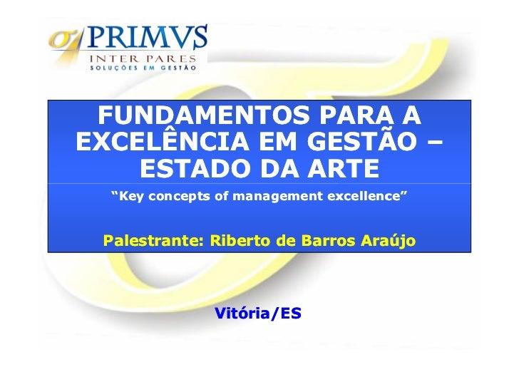 """FUNDAMENTOS PARA AEXCELÊNCIA EM GESTÃO –    ESTADO DA ARTE  """"Key concepts of management excellence""""                       ..."""