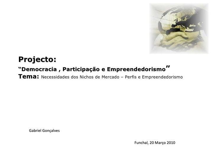 """Projecto: """"Democracia , Participação e Empreendedorismo """" Tema:  Necessidades dos Nichos de Mercado – Perfis e Empreendedo..."""