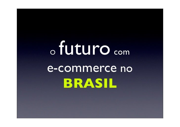 O   futuro come-commerce no   BRASIL