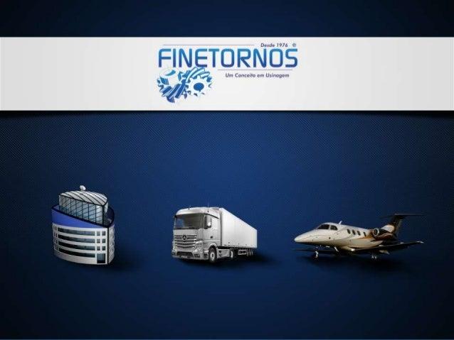 Histórico A Finetornos® - Hernandes Fim & Cia. Ltda. Empresa do Ramo metalúrgico no seguimento de usinagem, iniciou suas a...