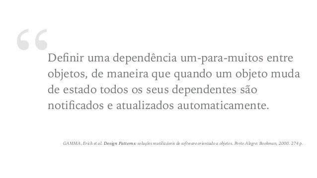 """""""Definir uma dependência um-para-muitos entre objetos, de maneira que quando um objeto muda de estado todos os seus depende..."""