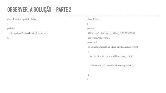 OBSERVER: A SOLUÇÃO - PARTE 2 class Physics : public Subject { public: void updateEntity(Entity& entity); }; class Subject...