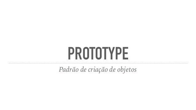 PROTOTYPE Padrão de criação de objetos
