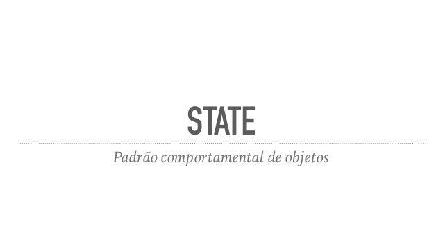 STATE Padrão comportamental de objetos