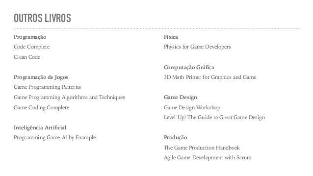 OUTROS LIVROS Programação Code Complete Clean Code Programação de Jogos Game Programming Patterns Game Programming Algorit...