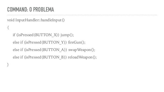 COMMAND: O PROBLEMA void InputHandler::handleInput() { if (isPressed(BUTTON_X)) jump(); else if (isPressed(BUTTON_Y)) fireG...