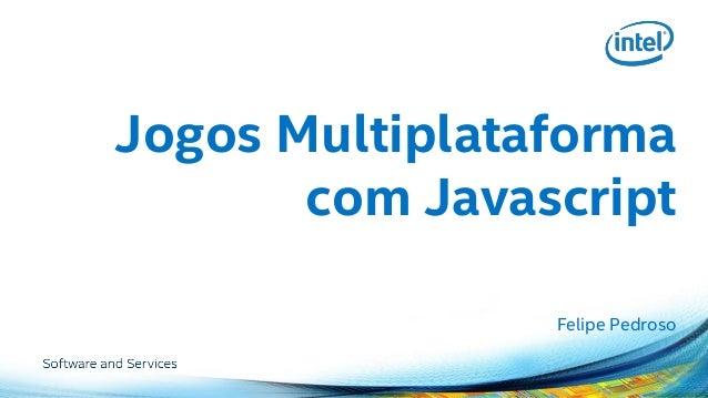 Jogos Multiplataforma com Javascript  Felipe Pedroso