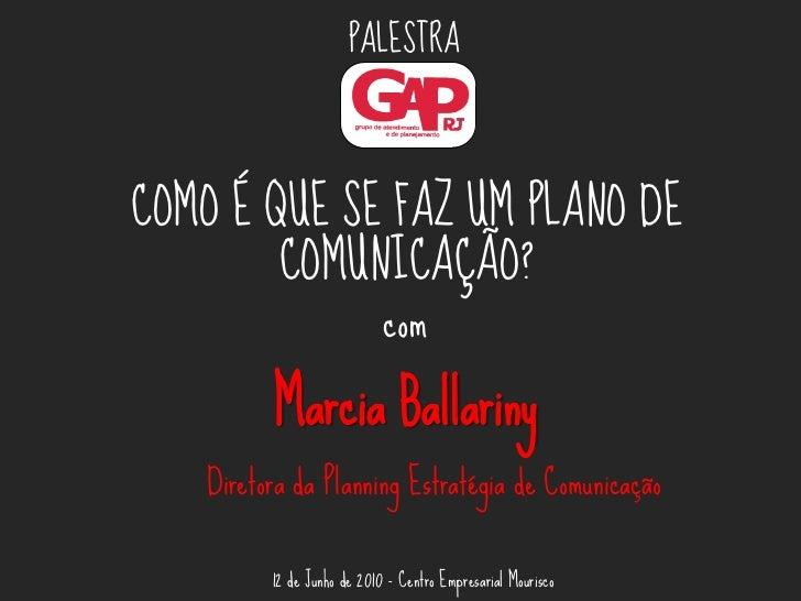 PALESTRACOMO É QUE SE FAZ UM PLANO DE        COMUNICAÇÃO?                            com         Marcia Ballariny   Direto...