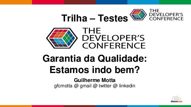 Globalcode – Open4educationGlobalcode – Open4education Trilha – Testes Guilherme Motta gfcmotta @ gmail @ twitter @ linked...