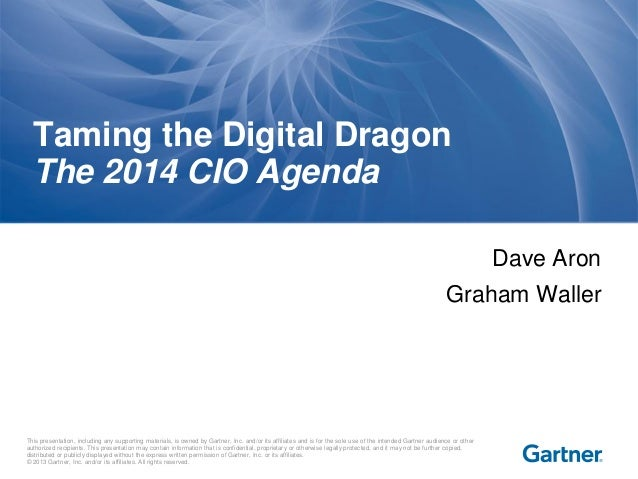 Taming the Digital Dragon The 2014 CIO Agenda Dave Aron  Graham Waller  This presentation, including any supporting materi...