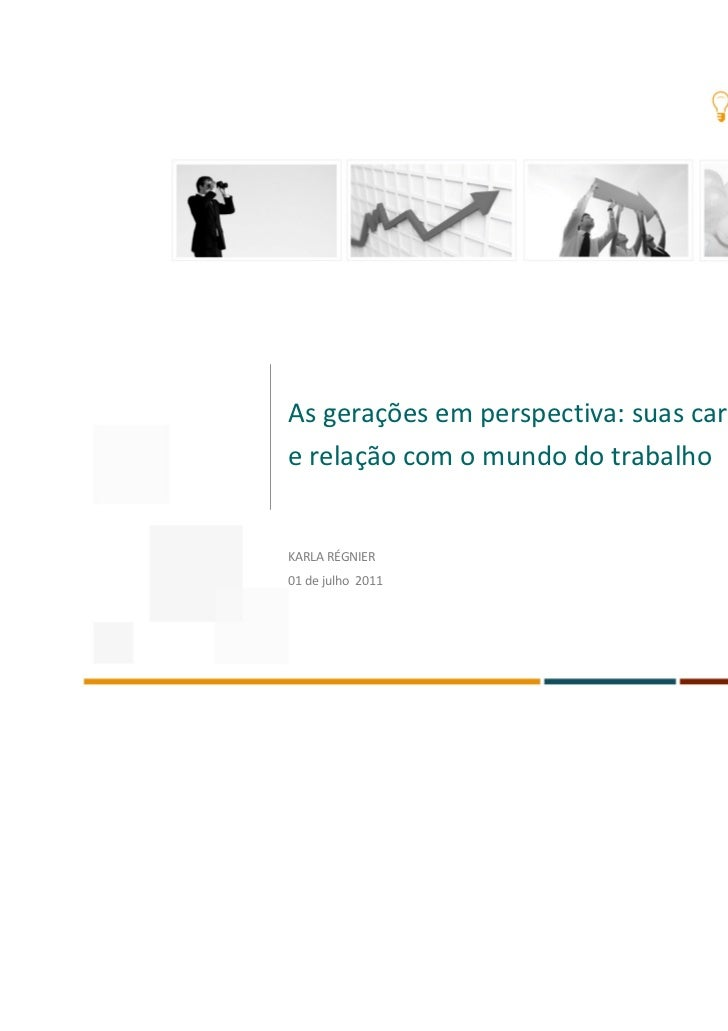 As gerações em perspectiva: suas característicase relação com o mundo do trabalhoKARLA RÉGNIER01 de julho 2011