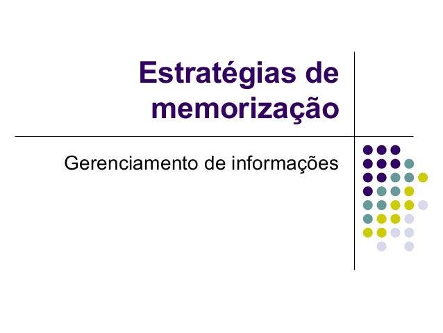 Estratégias de memorização Gerenciamento de informações