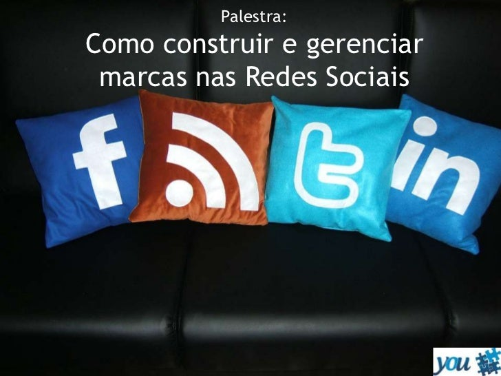 Palestra:Como construir e gerenciar marcas nas Redes Sociais<br />