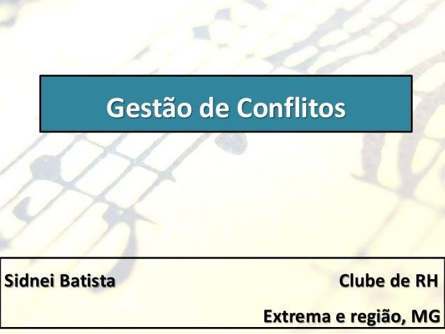 Gestão de ConflitosSidnei Batista                  Clube de RH                        Extrema e região, MG