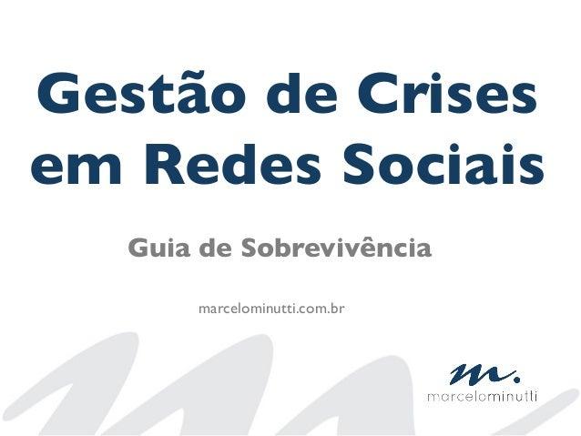Gestão de Crisesem Redes SociaisGuia de Sobrevivênciamarcelominutti.com.br