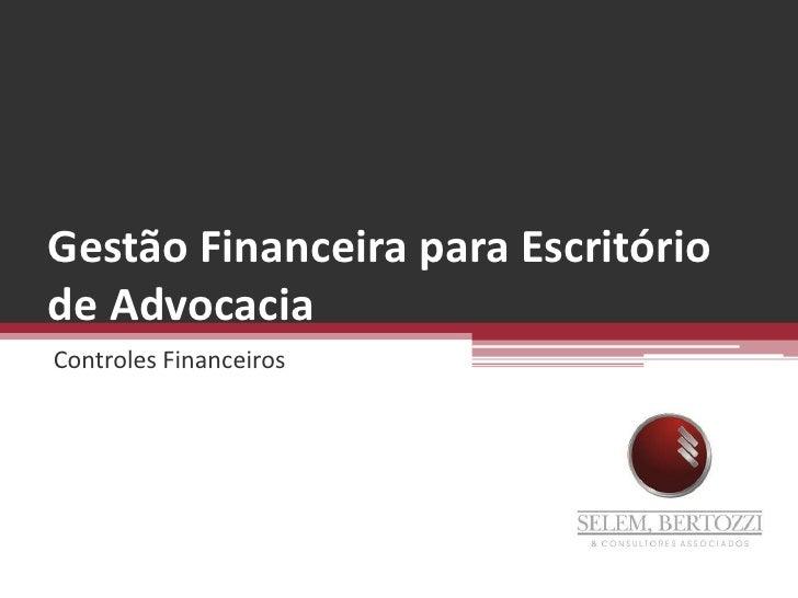 Gestão Financeira para Escritório de Advocacia<br />Controles Financeiros<br />