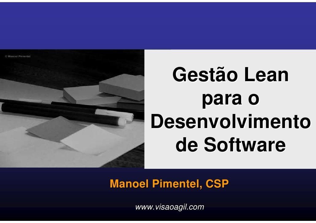 Gestão Lean             para o        Desenvolvimento          de Software Manoel Pimentel, CSP     www.visaoagil.com