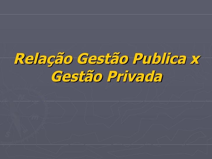Relação Gestão Publica x Gestão Privada