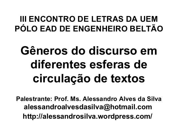 III ENCONTRO DE LETRAS DA UEM PÓLO EAD DE ENGENHEIRO BELTÃO Gêneros do discurso em diferentes esferas de circulação de tex...