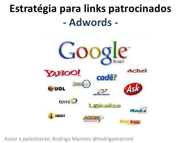 Estratégia para links patrocinados- Adwords -<br />Autor e palestrante: Rodrigo Marroni @rodrigomarroni<br />