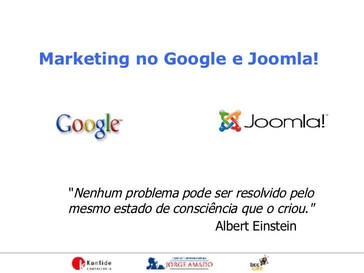 """Marketing no Google e Joomla! """" Nenhum problema pode ser resolvido pelo  mesmo estado de consciência que o criou.&quo..."""