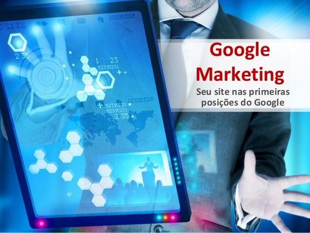 GoogleMarketingSeu site nas primeiras posições do Google