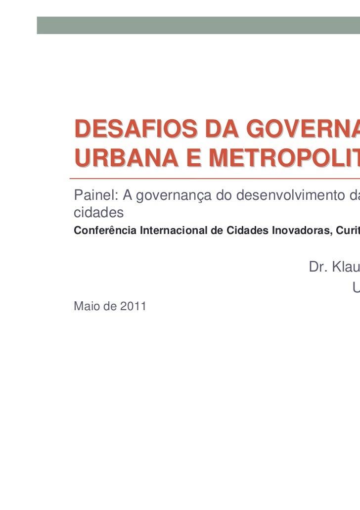 DESAFIOS DA GOVERNANÇAURBANA E METROPOLITANAPainel: A governança do desenvolvimento dascidadesConferência Internacional de...