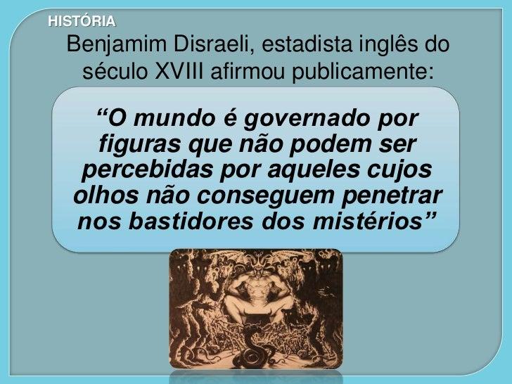"""HISTÓRIA  Benjamim Disraeli, estadista inglês do   século XVIII afirmou publicamente:    """"O mundo é governado por    figur..."""