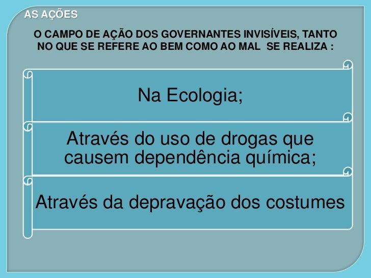 AS AÇÕES O CAMPO DE AÇÃO DOS GOVERNANTES INVISÍVEIS, TANTO NO QUE SE REFERE AO BEM COMO AO MAL SE REALIZA :               ...
