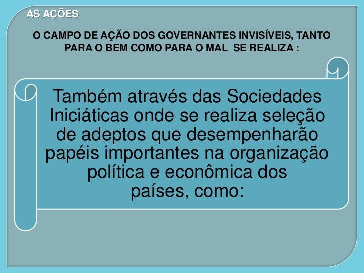 AS AÇÕES O CAMPO DE AÇÃO DOS GOVERNANTES INVISÍVEIS, TANTO      PARA O BEM COMO PARA O MAL SE REALIZA :    Também através ...