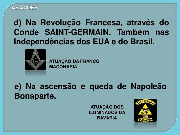 AS AÇÕESd) Na Revolução Francesa, através doConde SAINT-GERMAIN. Também nasIndependências dos EUA e do Brasil.           A...