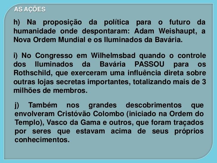 AS AÇÕESh) Na proposição da política para o futuro dahumanidade onde despontaram: Adam Weishaupt, aNova Ordem Mundial e os...