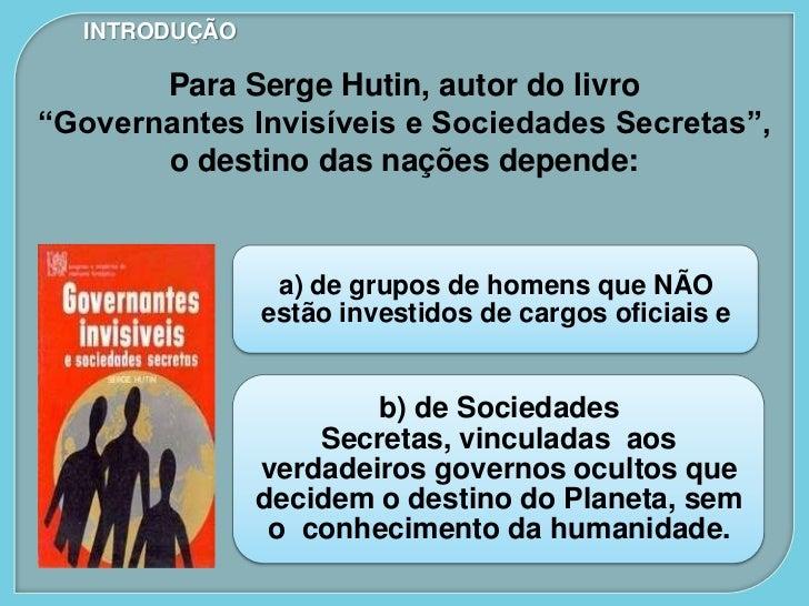 """INTRODUÇÃO       Para Serge Hutin, autor do livro""""Governantes Invisíveis e Sociedades Secretas"""",       o destino das naçõe..."""
