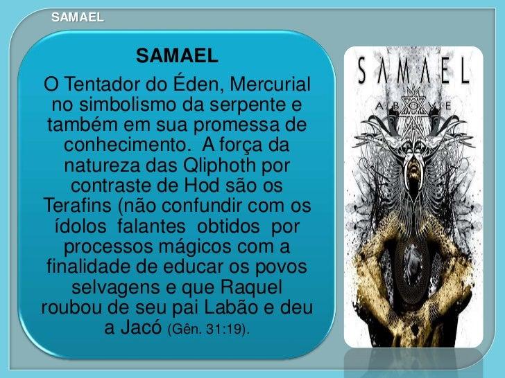 SAMAEL             Samael é a desolação de         deus, ou a mão esquerda. Hod         é o funcionamento complexo da     ...